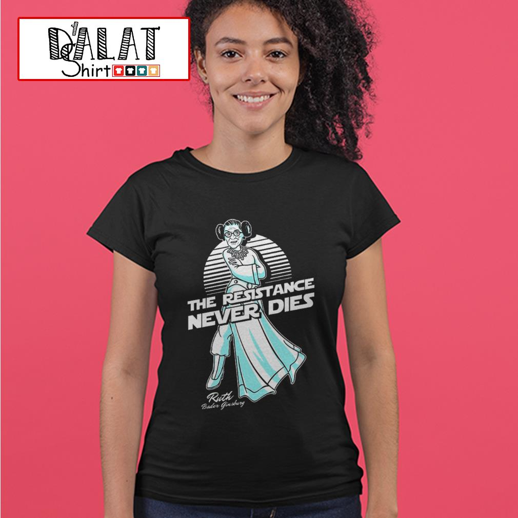 Princess Leia the resistance never dies Ruth Bader Ginsburg Ladies tee