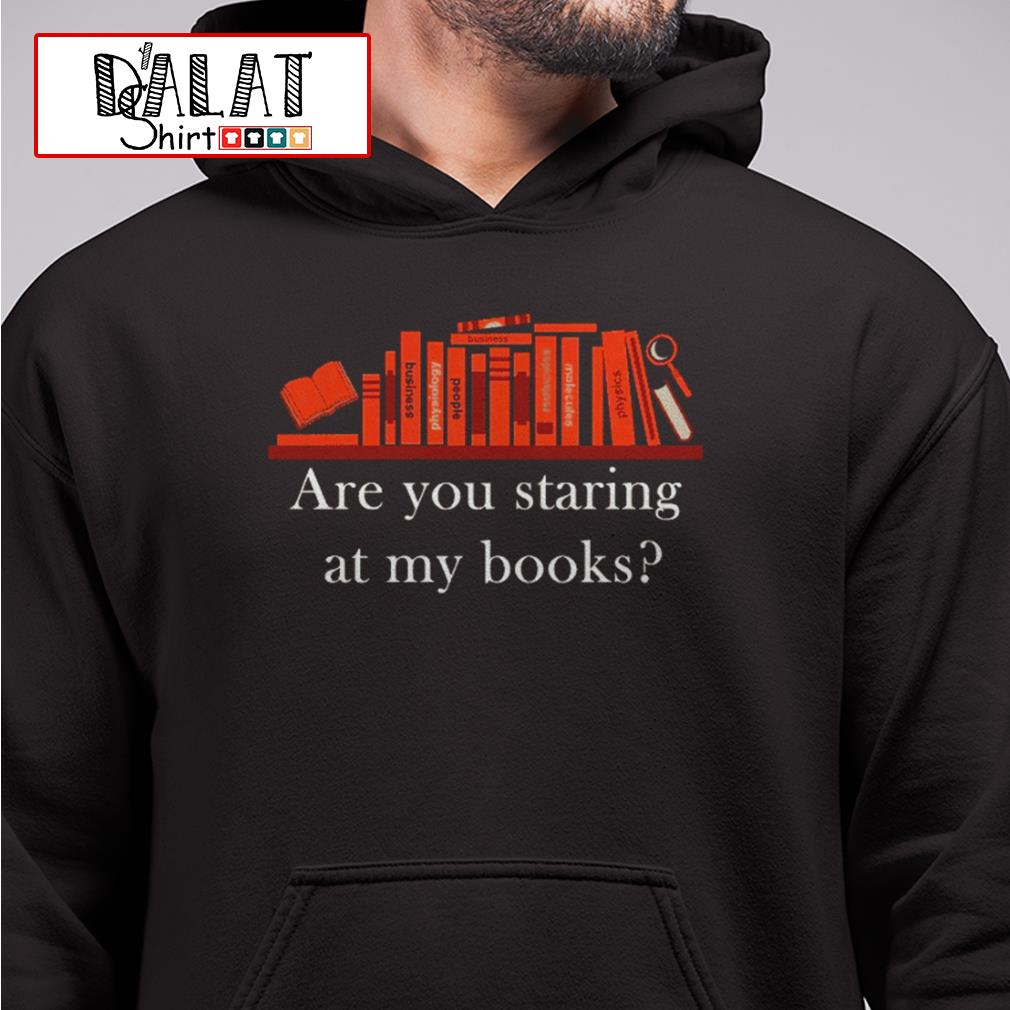 Are you staring at my books Hoodie