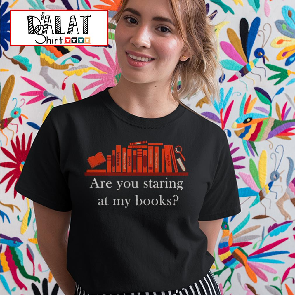 Are you staring at my books Ladies tee