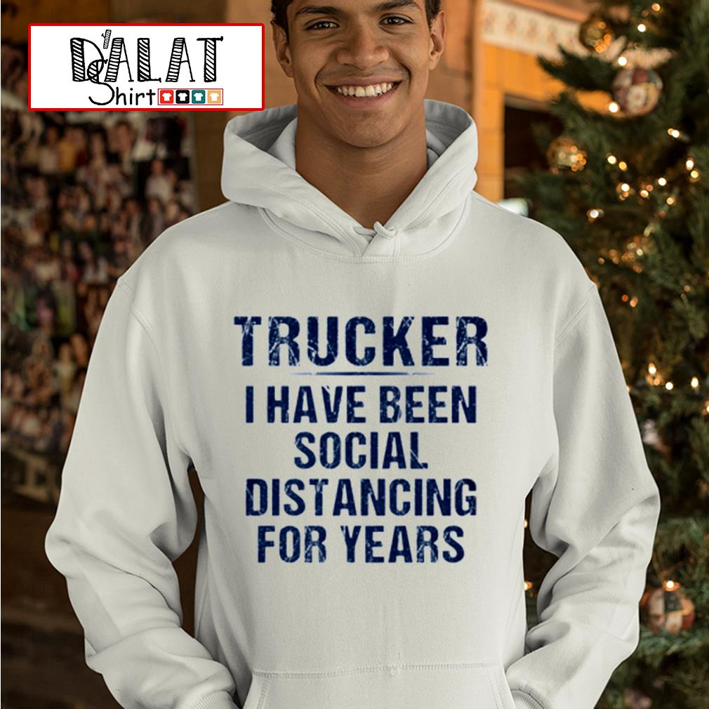 Trucker I have been social distancing for years Hoodie