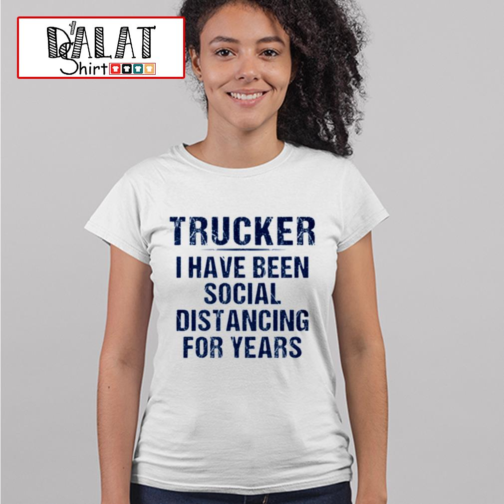 Trucker I have been social distancing for years Ladies tee
