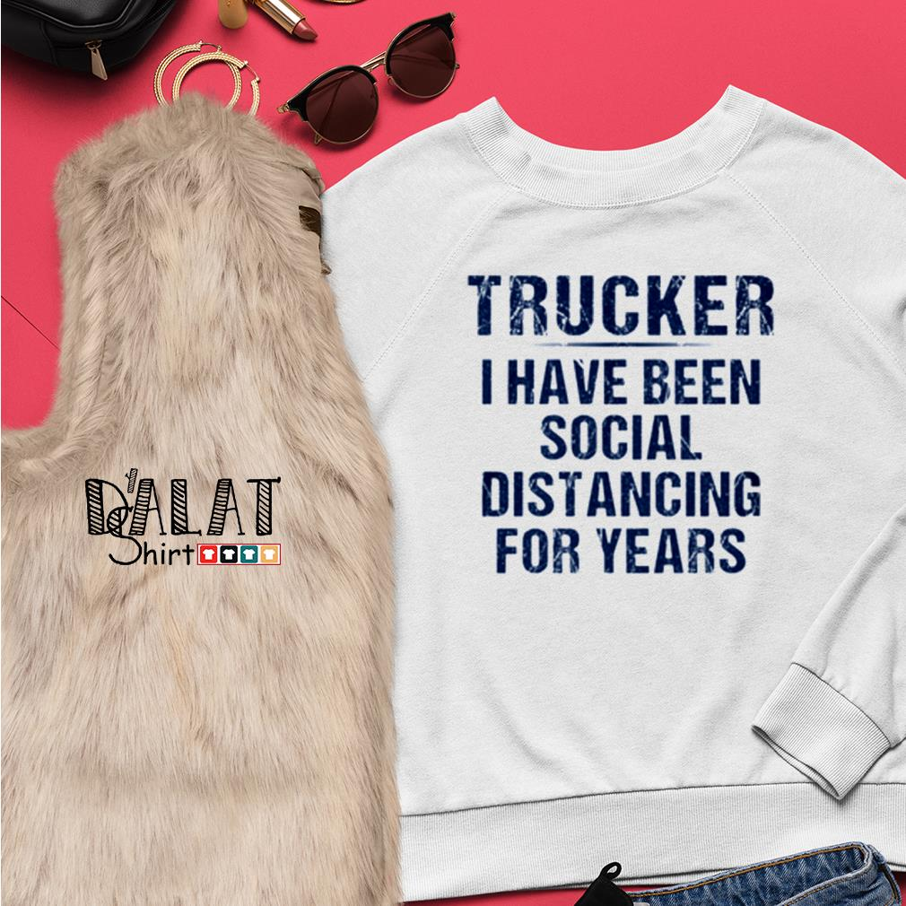 Trucker I have been social distancing for years Sweater