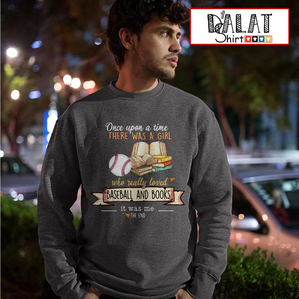 Once upon a time there was a girl who really loved baseball and books ist was me the end Sweater