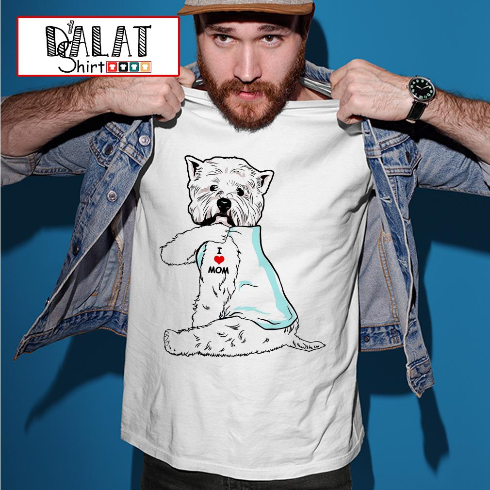 West Highland White Terrier tattoo I love Mom shirt