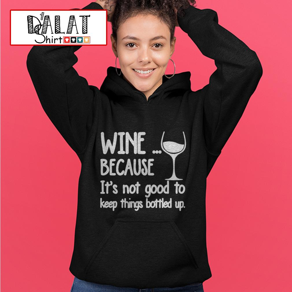 Wine because it's not good to keep things bottled up Hoodie
