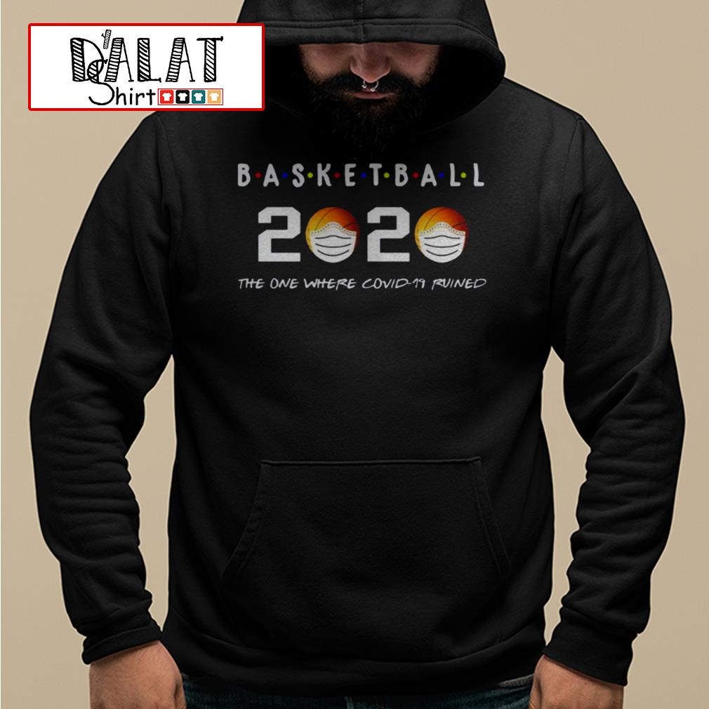 Basketball 2020 the one where covid-19 ruined Hoodie