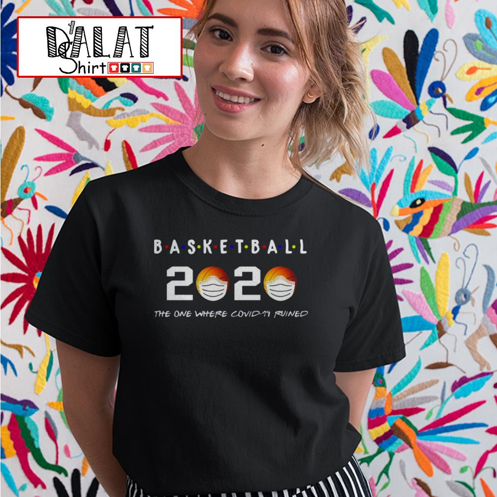 Basketball 2020 the one where covid-19 ruined Ladies tee