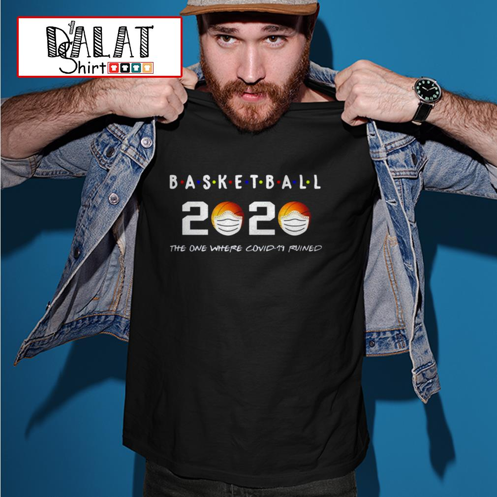 Basketball 2020 the one where covid-19 ruined shirt