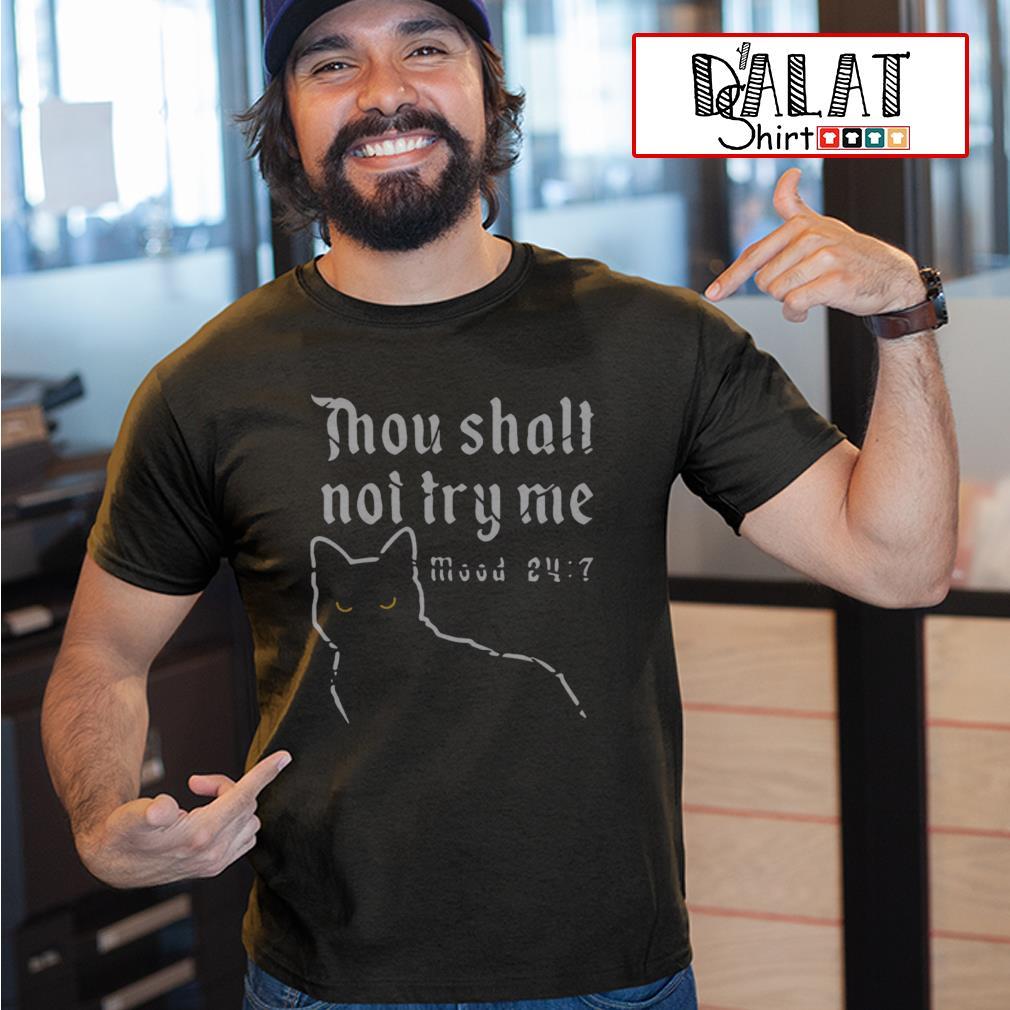Cat thou shalt not try me mood 24:7 shirt