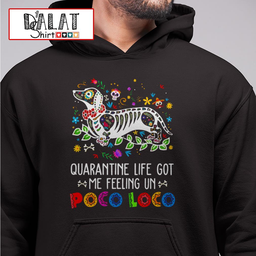 Dachshund quarantine life got me feeling un Poco Loco Hoodie