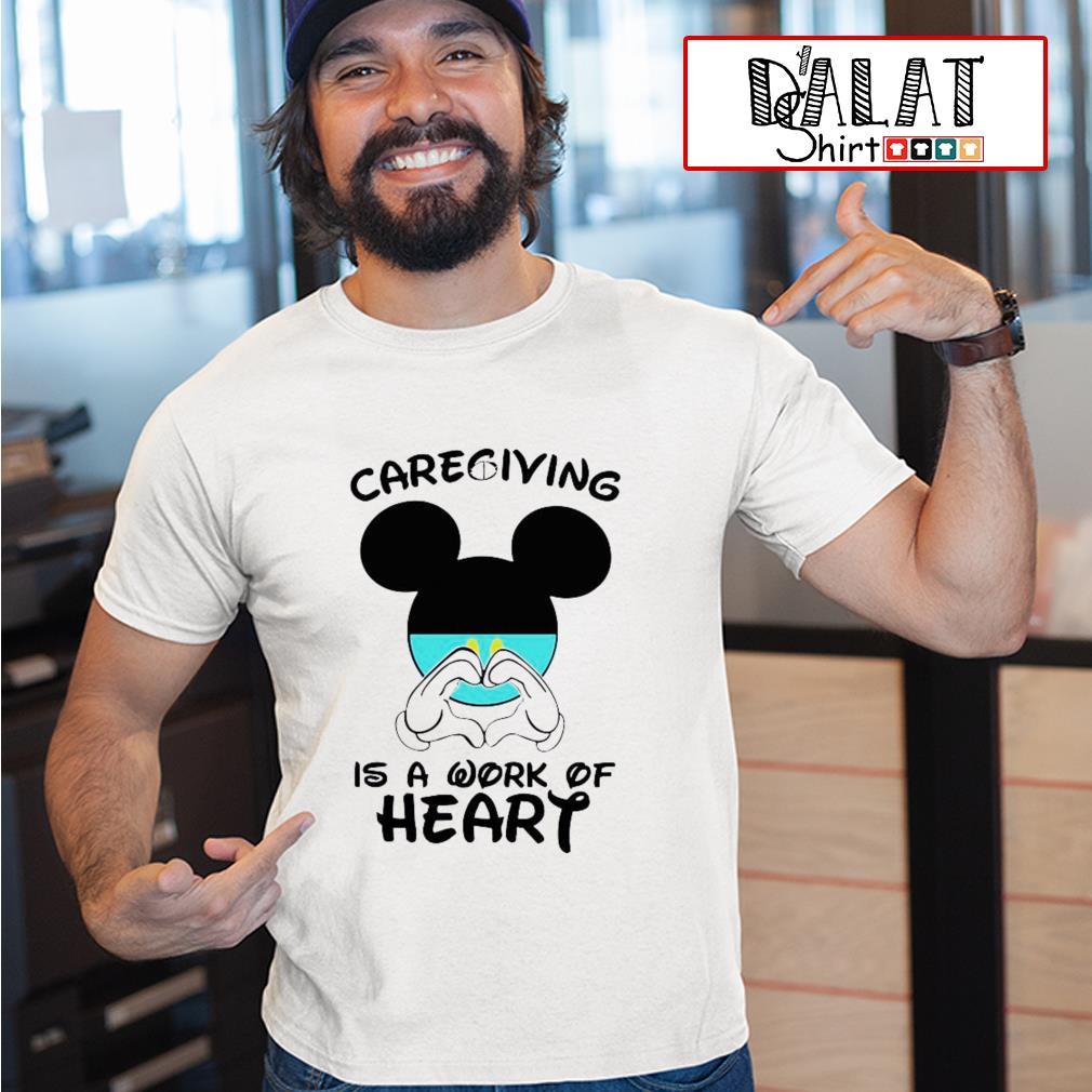 Mickey caregiving is a work of heart shirt