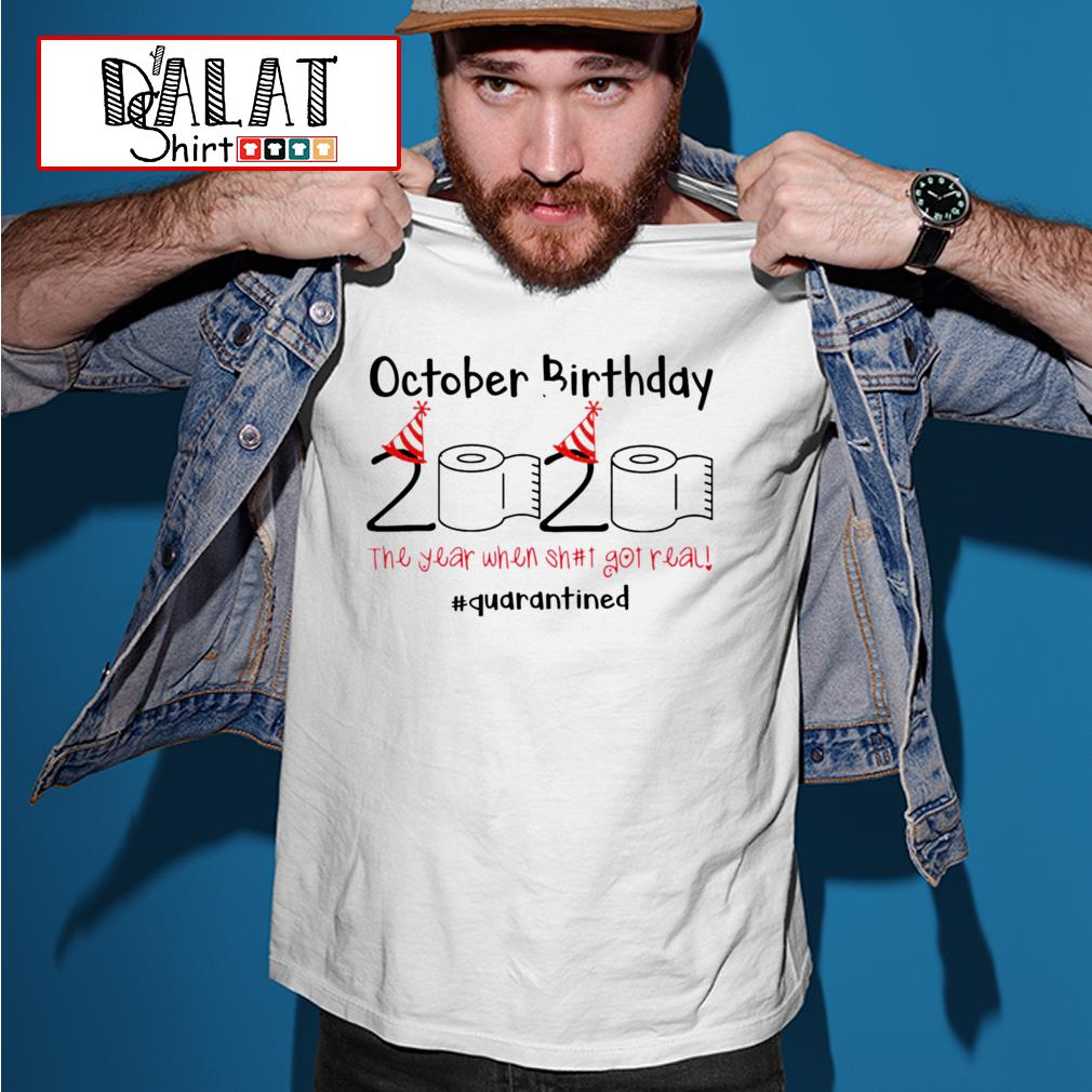 October Birthday 2020 the year when shit got real quarantined Toilet Paper shirt