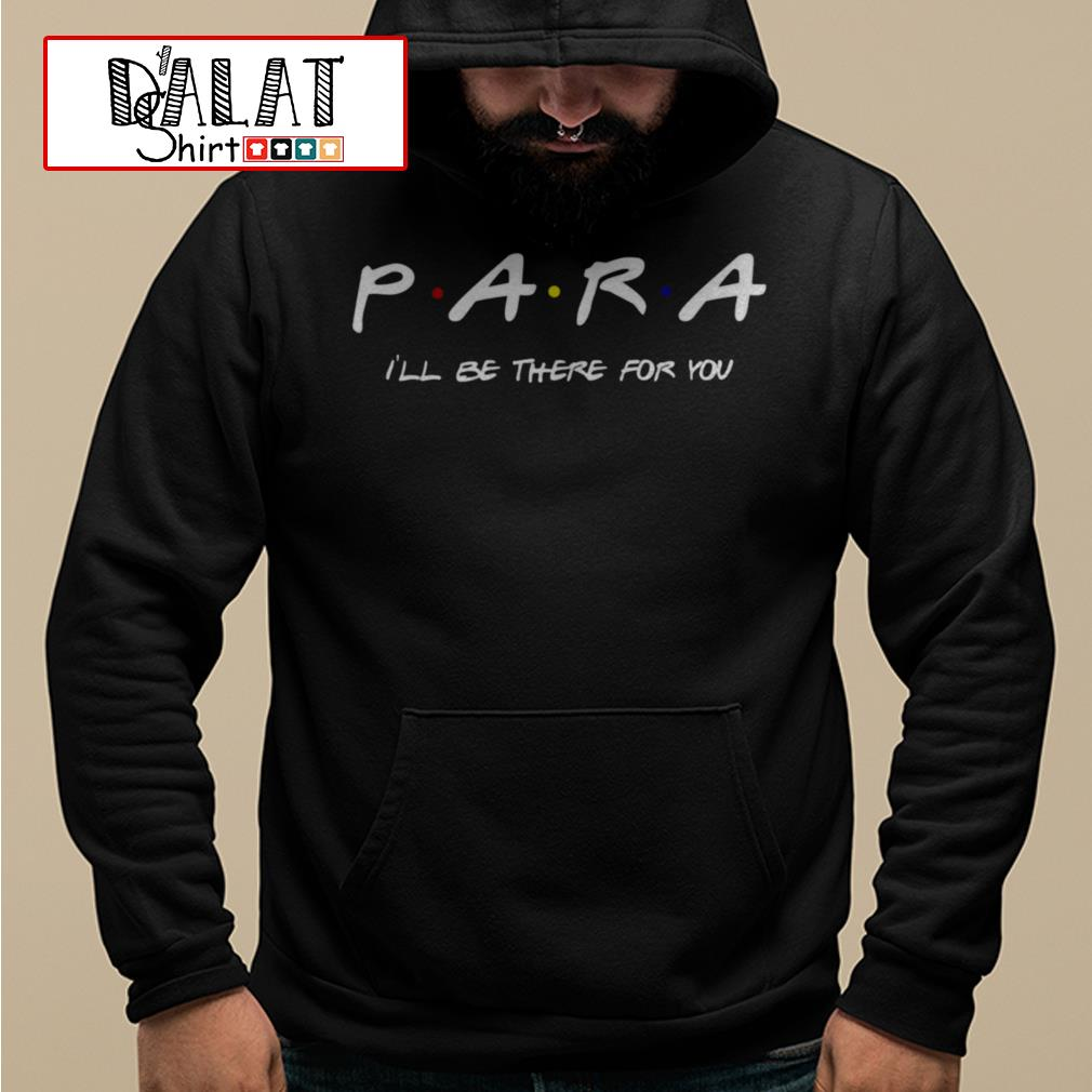 Para I'll be there for you Hoodie