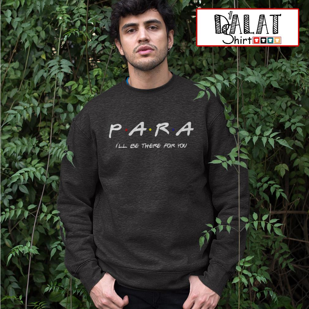 Para I'll be there for you Sweater