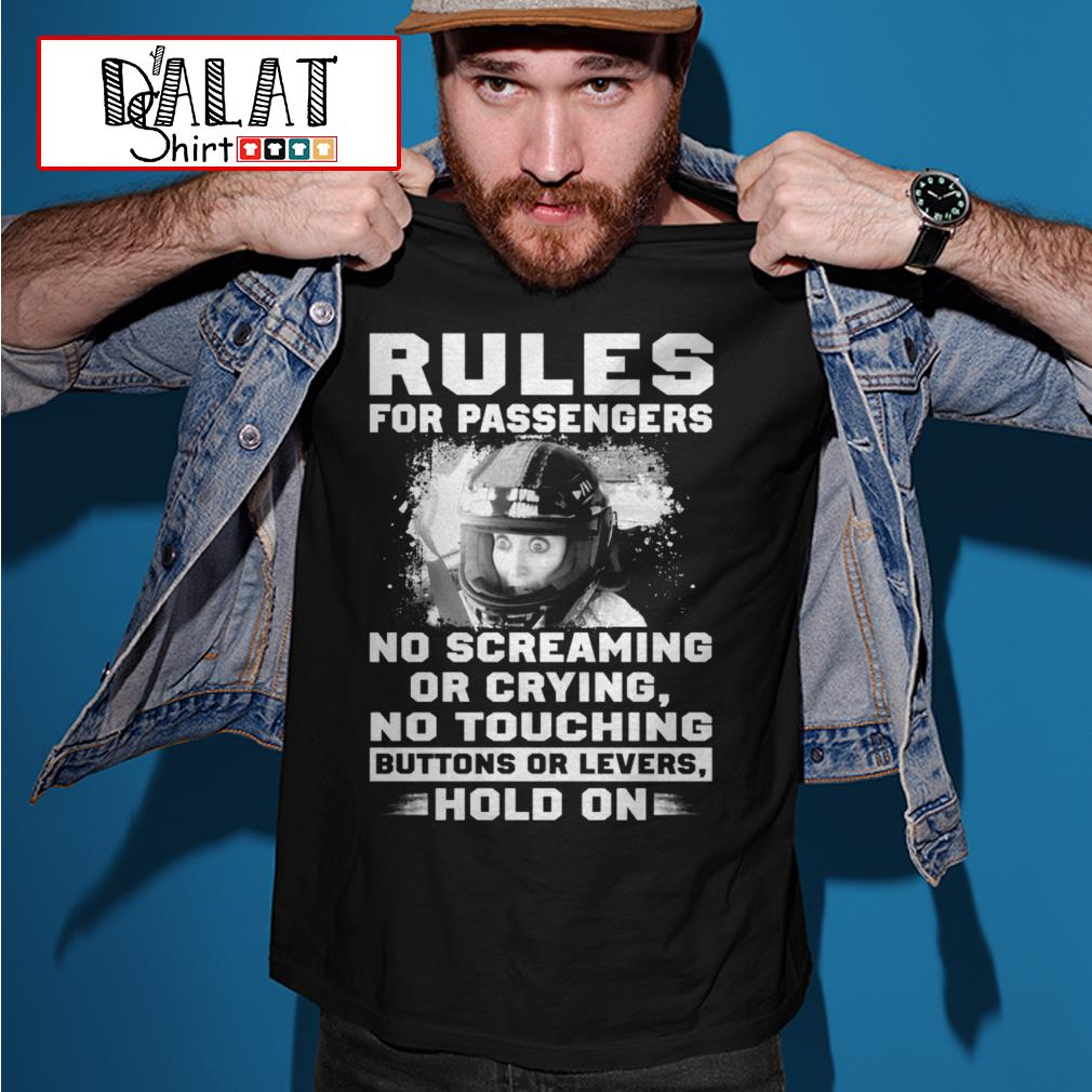Rules for passengers no screaming or crying no touching buttons or levers hold on shirt