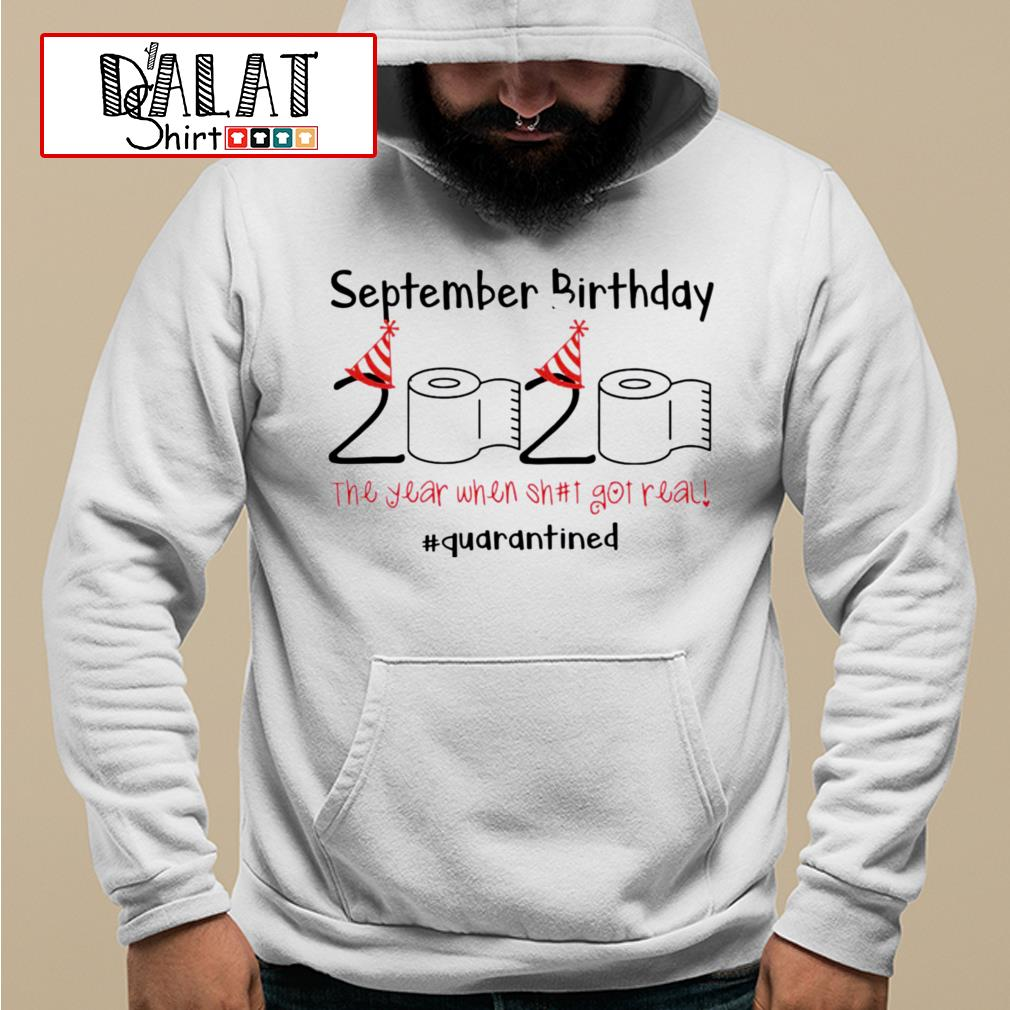 September Birthday 2020 the year when shit got real quarantined Toilet Paper Hoodie
