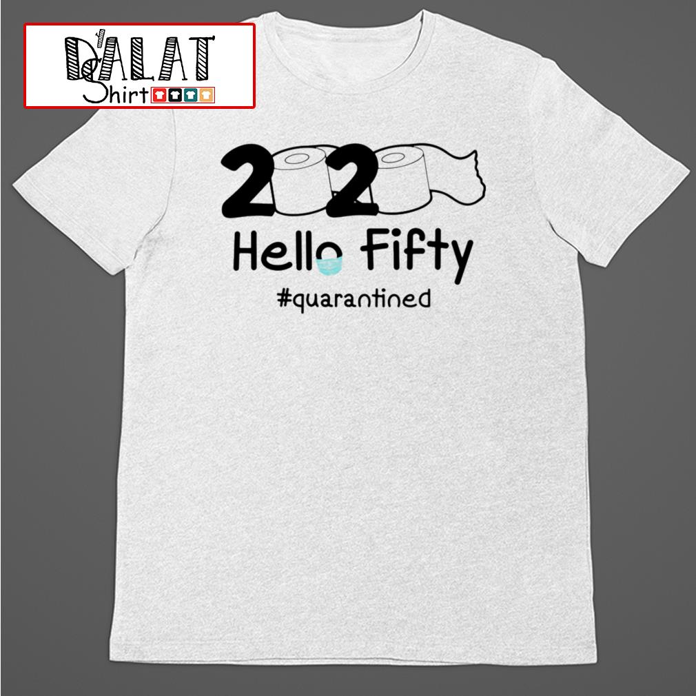Toilet Paper Hello Fifty quarantined shirt