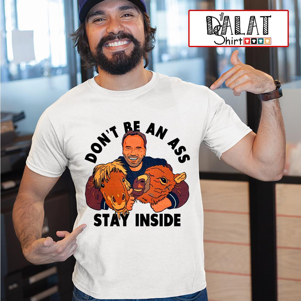 Trending Arnold Schwarzenegger don't be an ass stay inside shirt