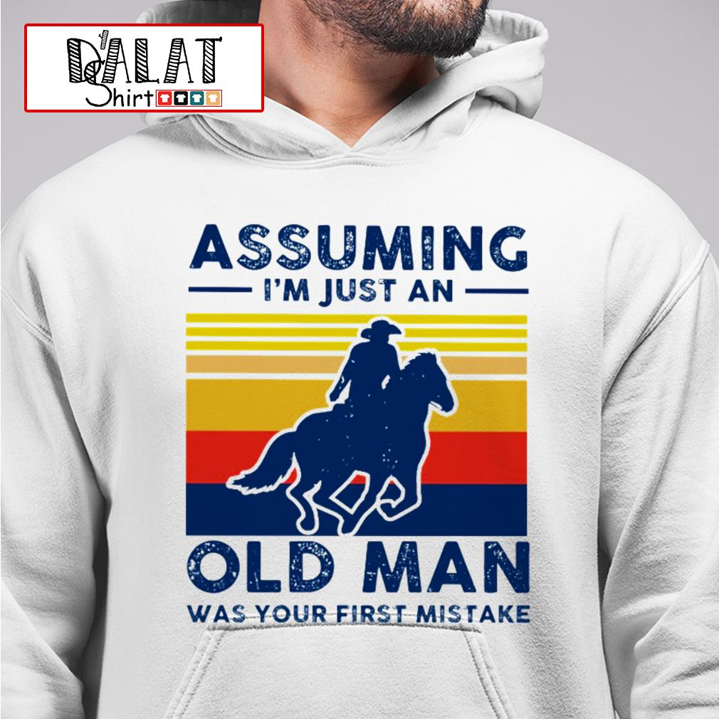 Assuming I'm just an old man was your first mistake vintage Hoodie