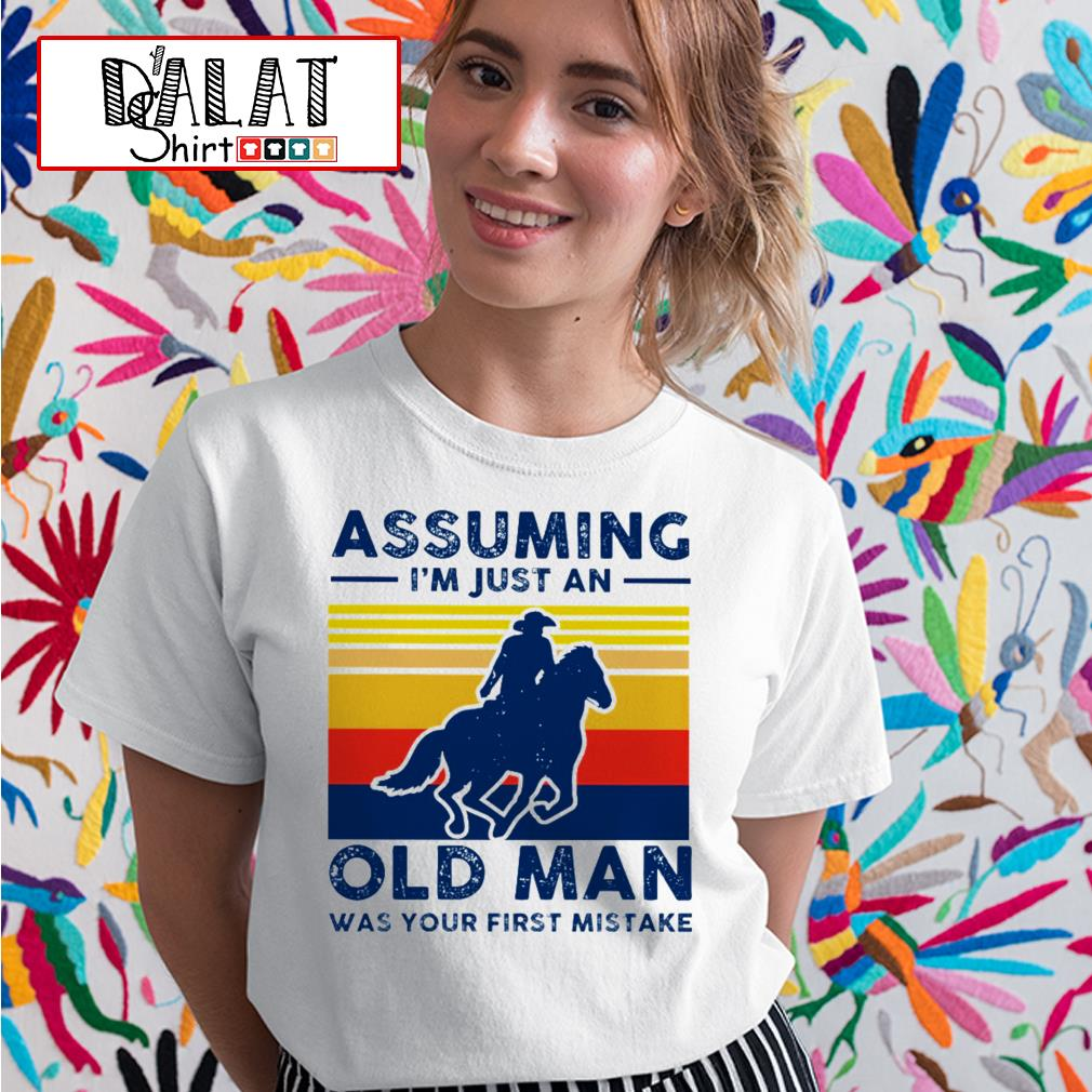 Assuming I'm just an old man was your first mistake vintage Ladies tee