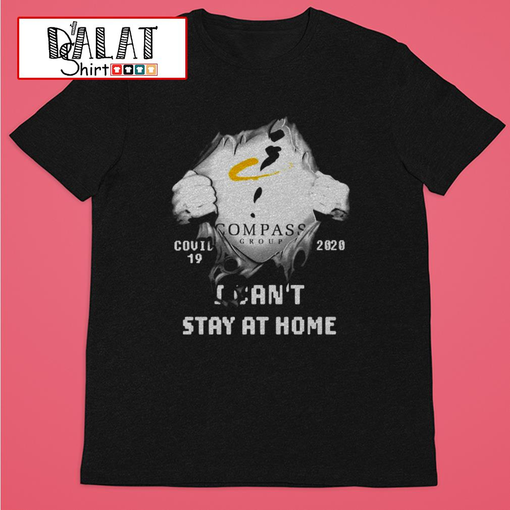 Blood inside me Compass Group Covid 19 2020 I can't stay at home shirt