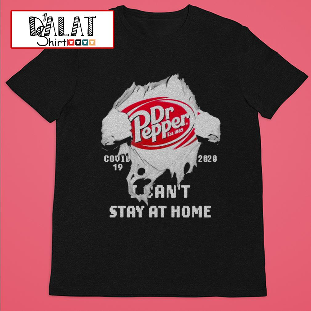 Blood inside me Dr Pepper covid-19 2020 I can't stay at home shirt