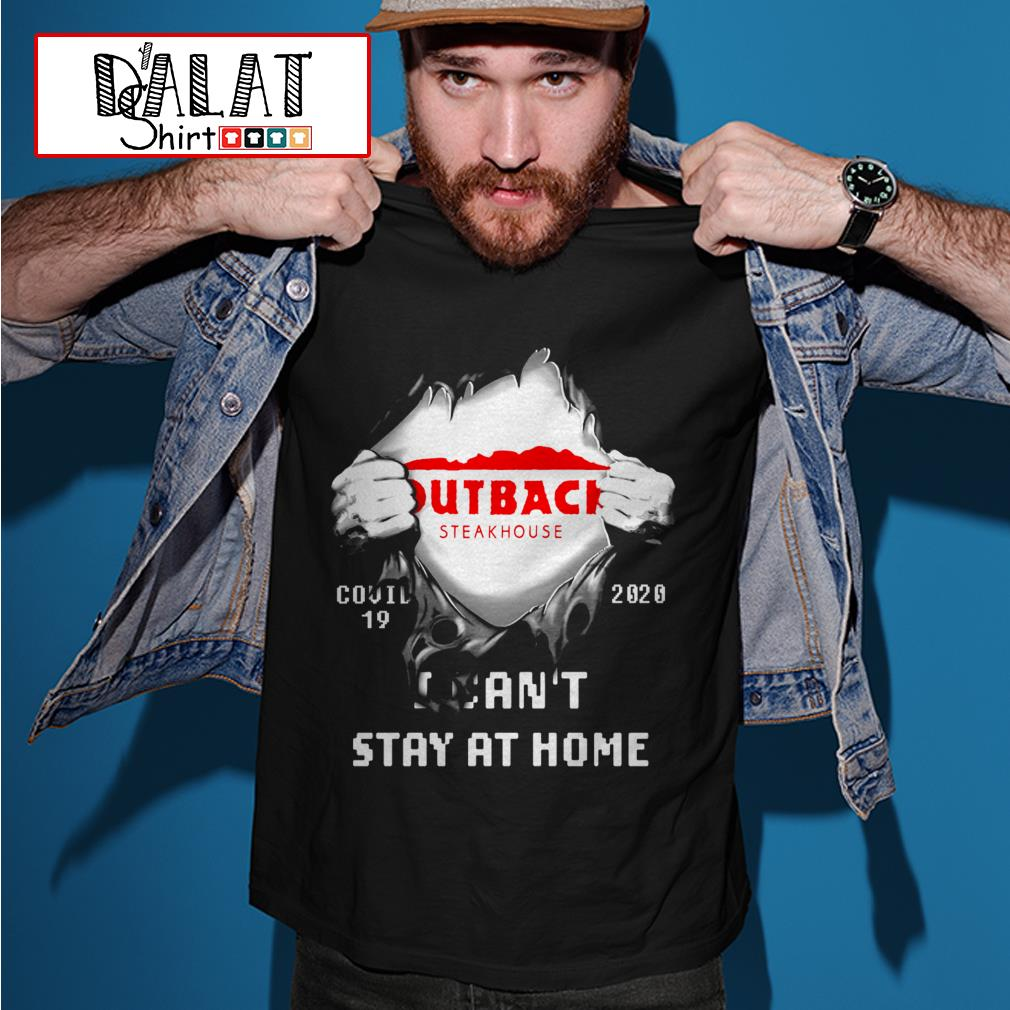 Blood inside me Outback Steakhouse Covid-19 2020 I can't stay at home shirt