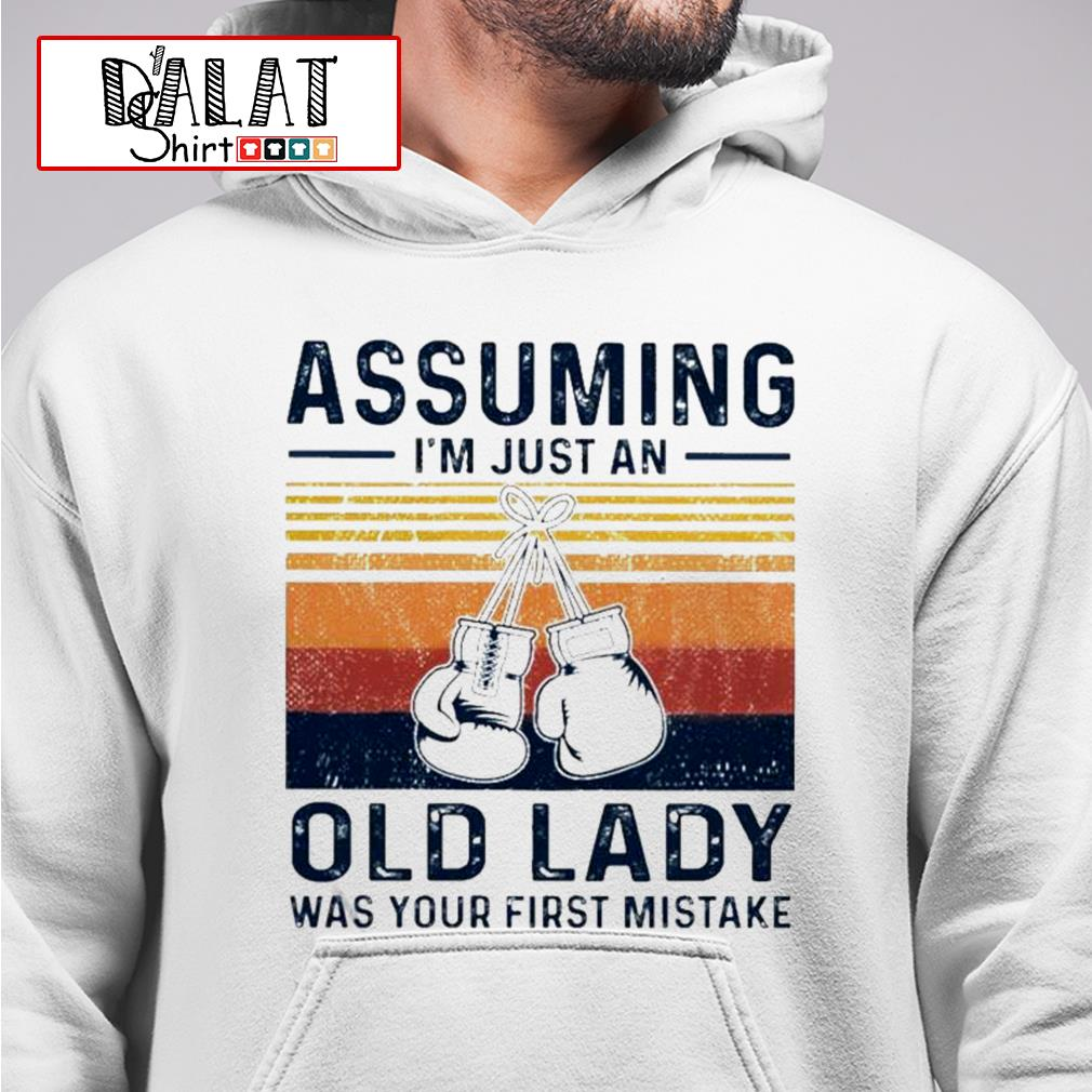 Boxing gloves assuming I'm just an old lady was your first mistake vintage Hoodie