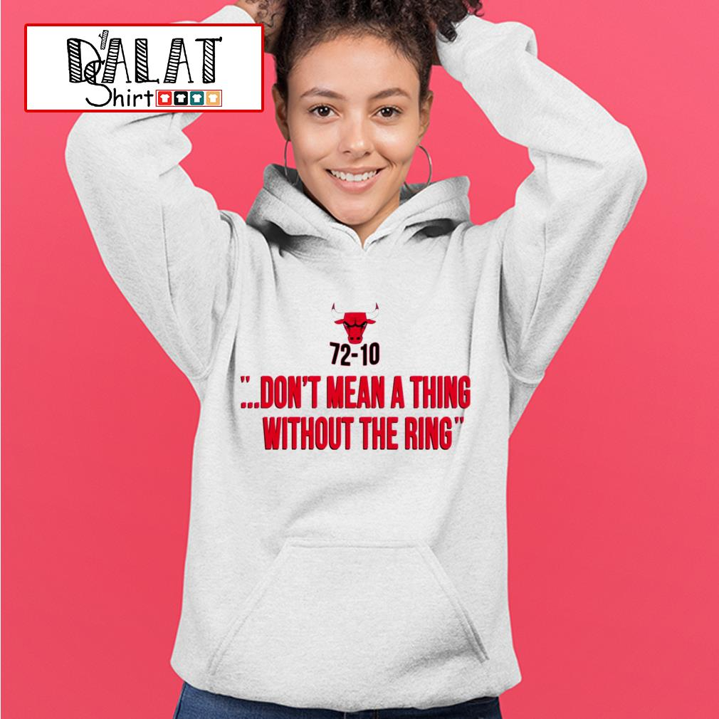Bulls 72-10 don't mean a thing without the ring Hoodie