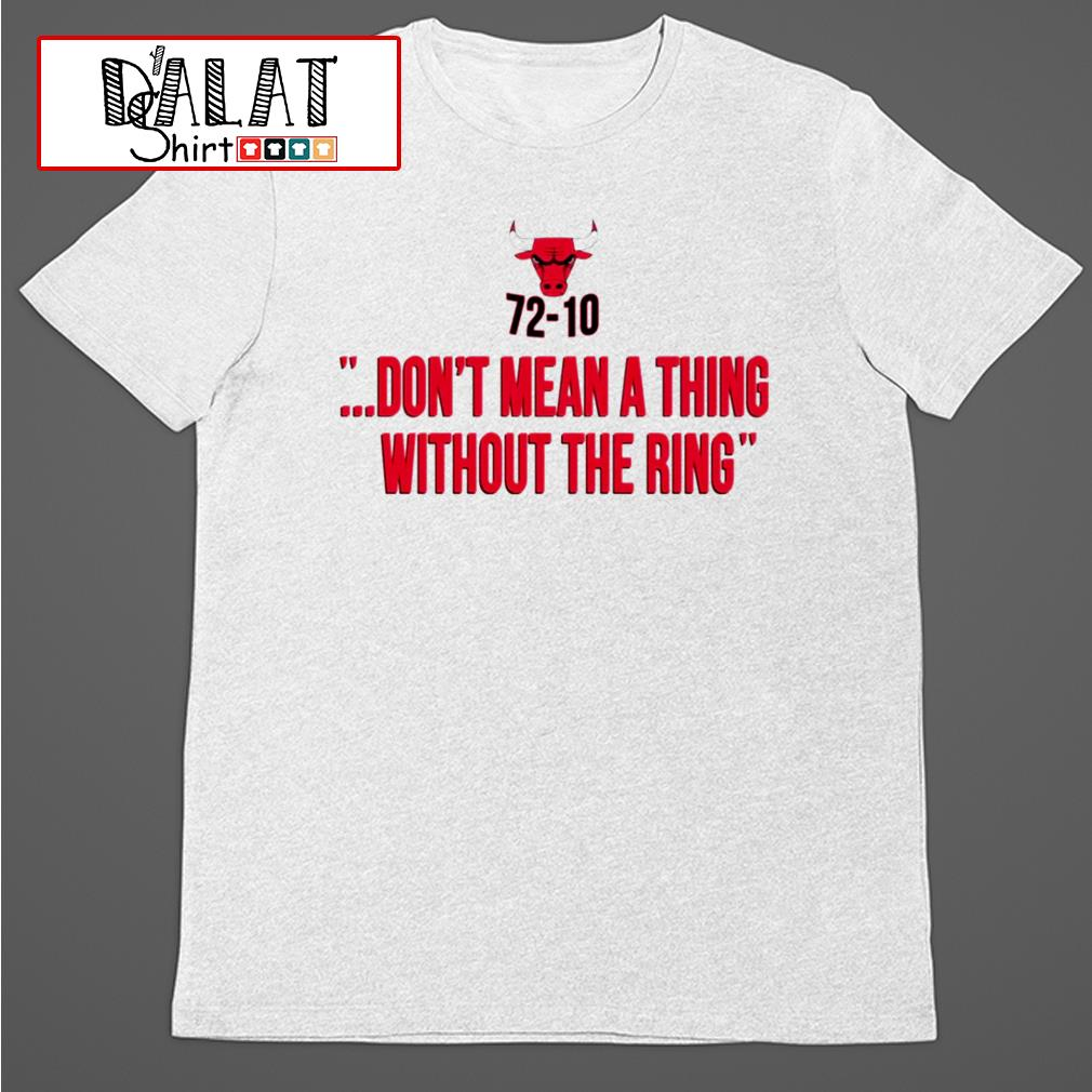 Bulls 72-10 don't mean a thing without the ring shirt