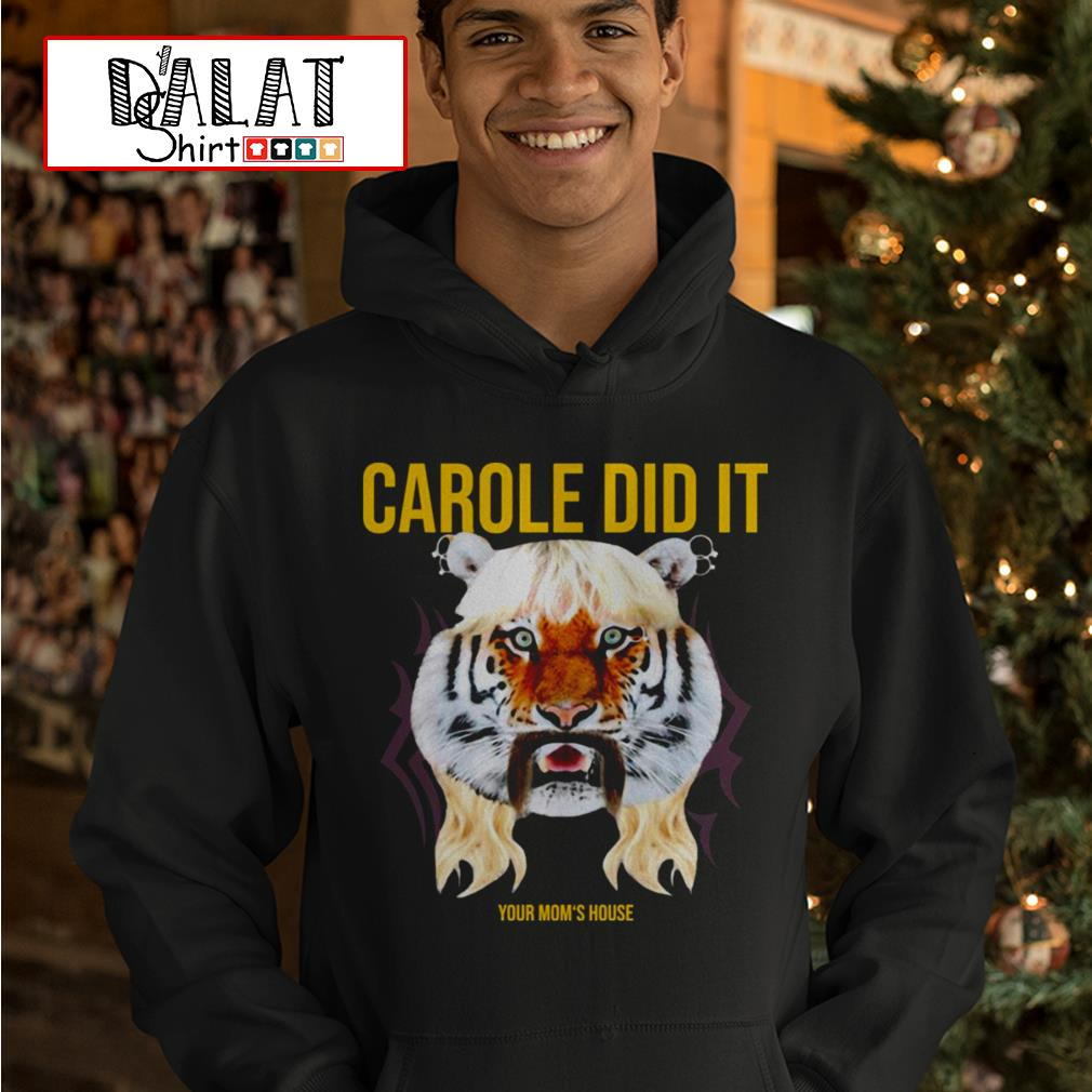 Carole Did it your mom's house Hoodie