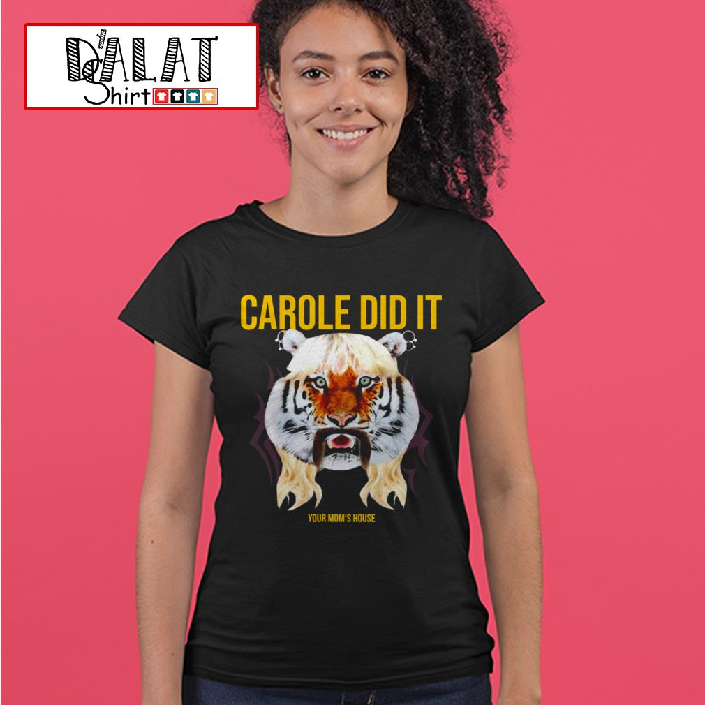Carole Did it your mom's house Ladies tee