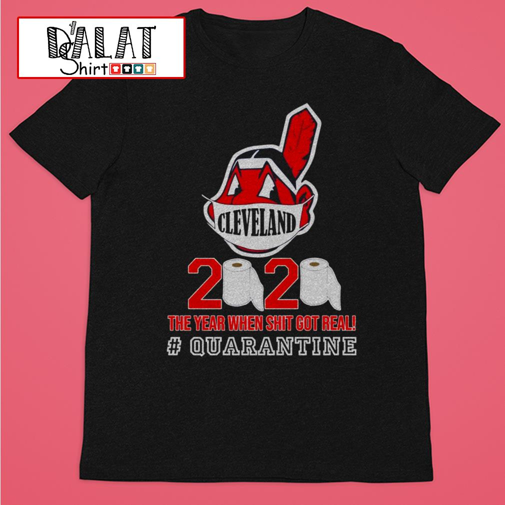 Cleveland Indians 2020 the year when shit got real quarantine shirt