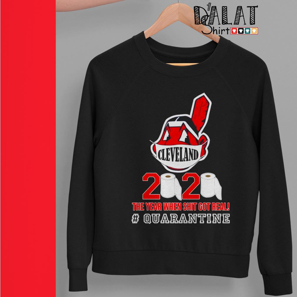 Cleveland Indians 2020 the year when shit got real quarantine Sweater