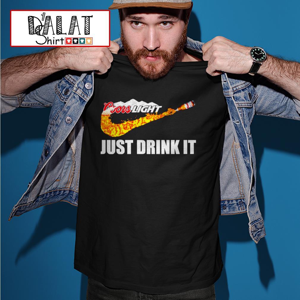 Coors Light just drink it shirt