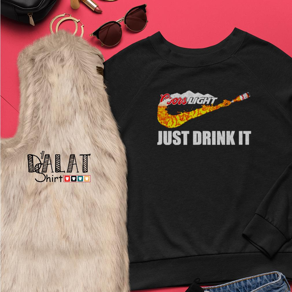 Coors Light just drink it Sweater