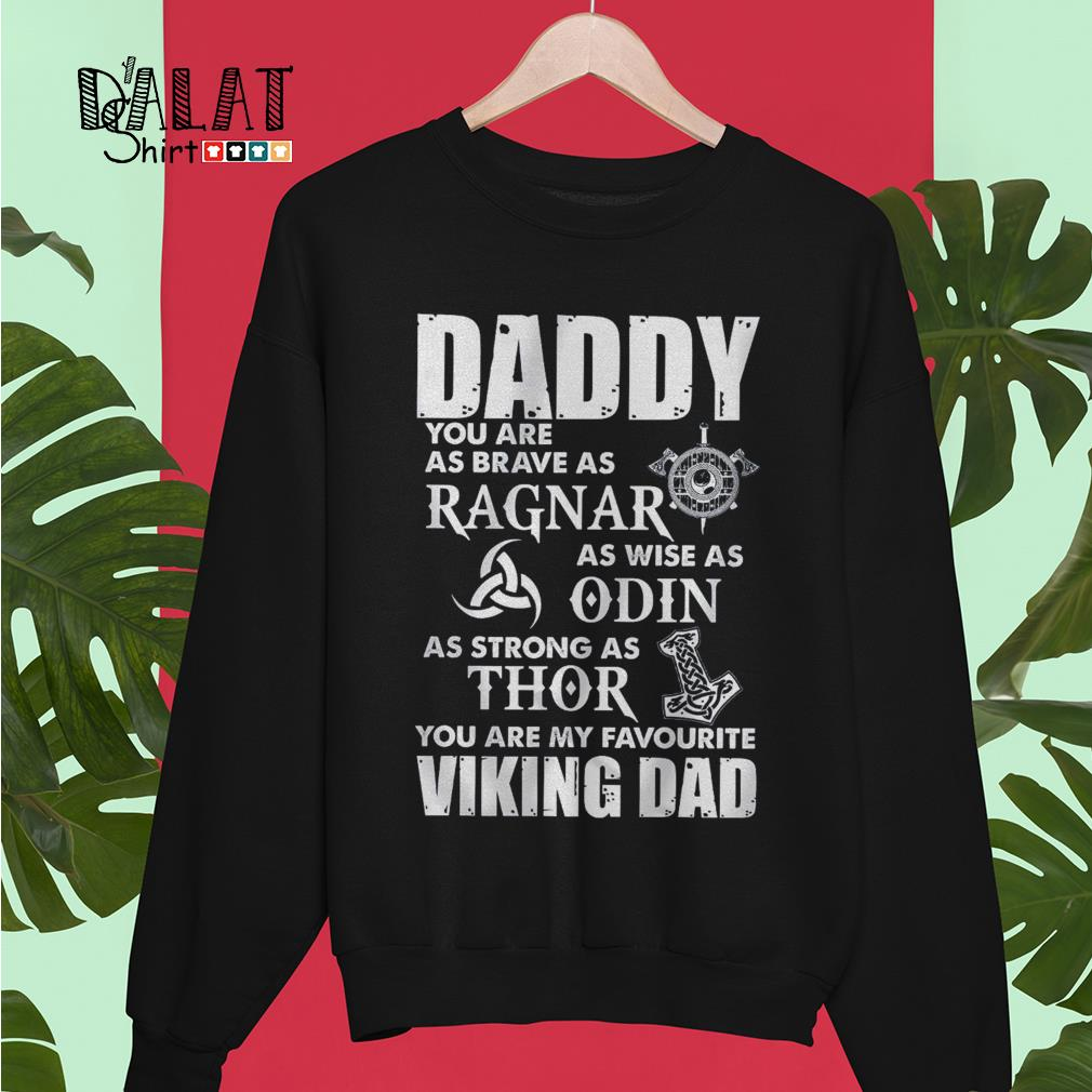 Daddy you are as brave as Ragnar as wise as Odin you are Viking Dad Sweater
