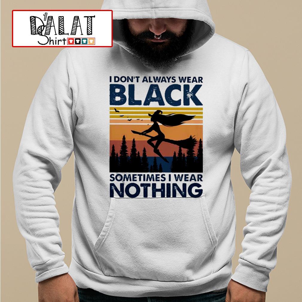 I don't always wear black sometimes I wear nothing vintage Hoodie