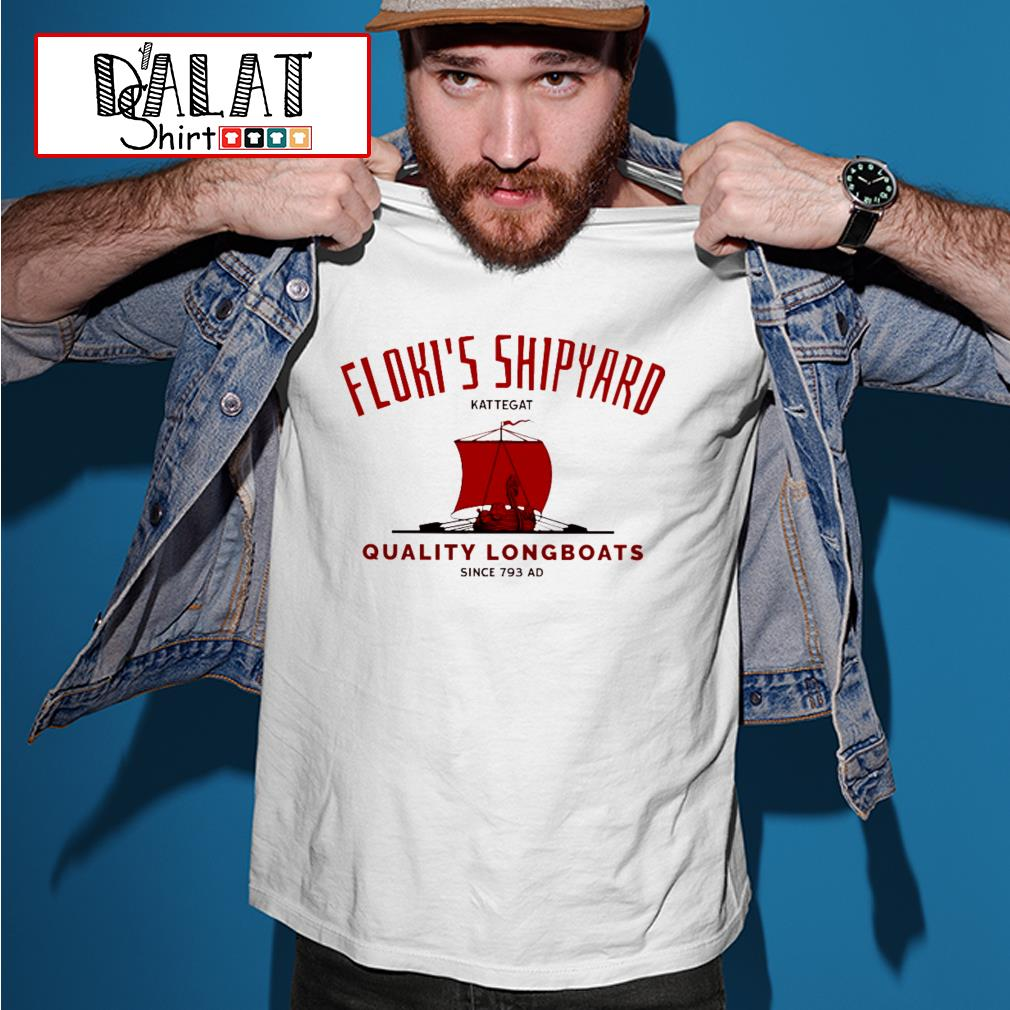 Floki's Shipyard quality longboats since 793 ad shirt