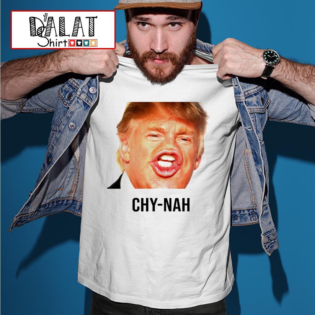 Funny Donald Trump Chy-nah shirt