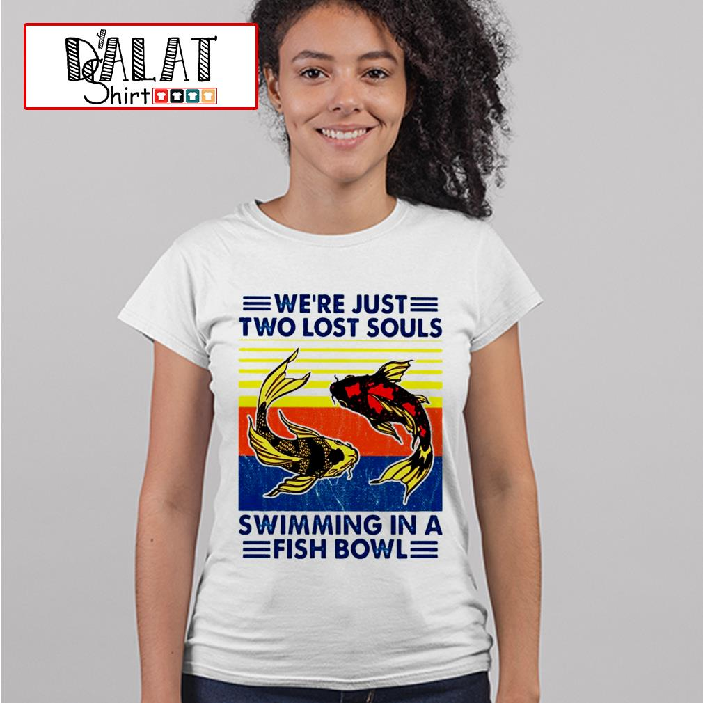 We're just two lost souls swimming in a fishbowl Ladies tee