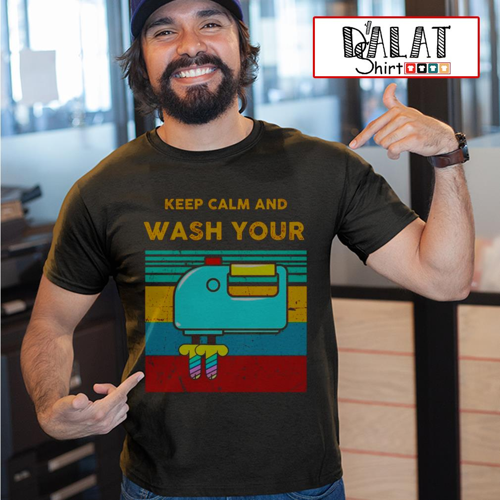 Keep calm and wash your shirt