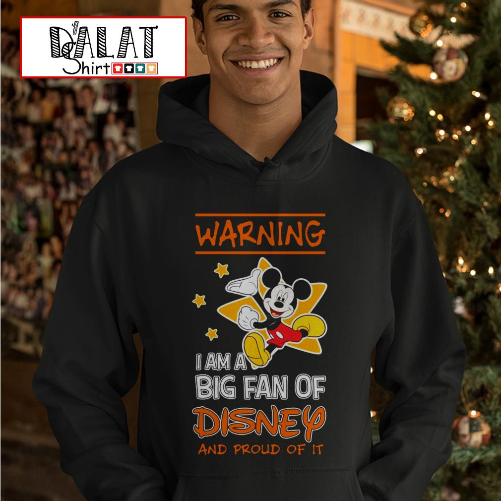 Mickey Mouse warning I am a big fan of Disney and proud of it Hoodie