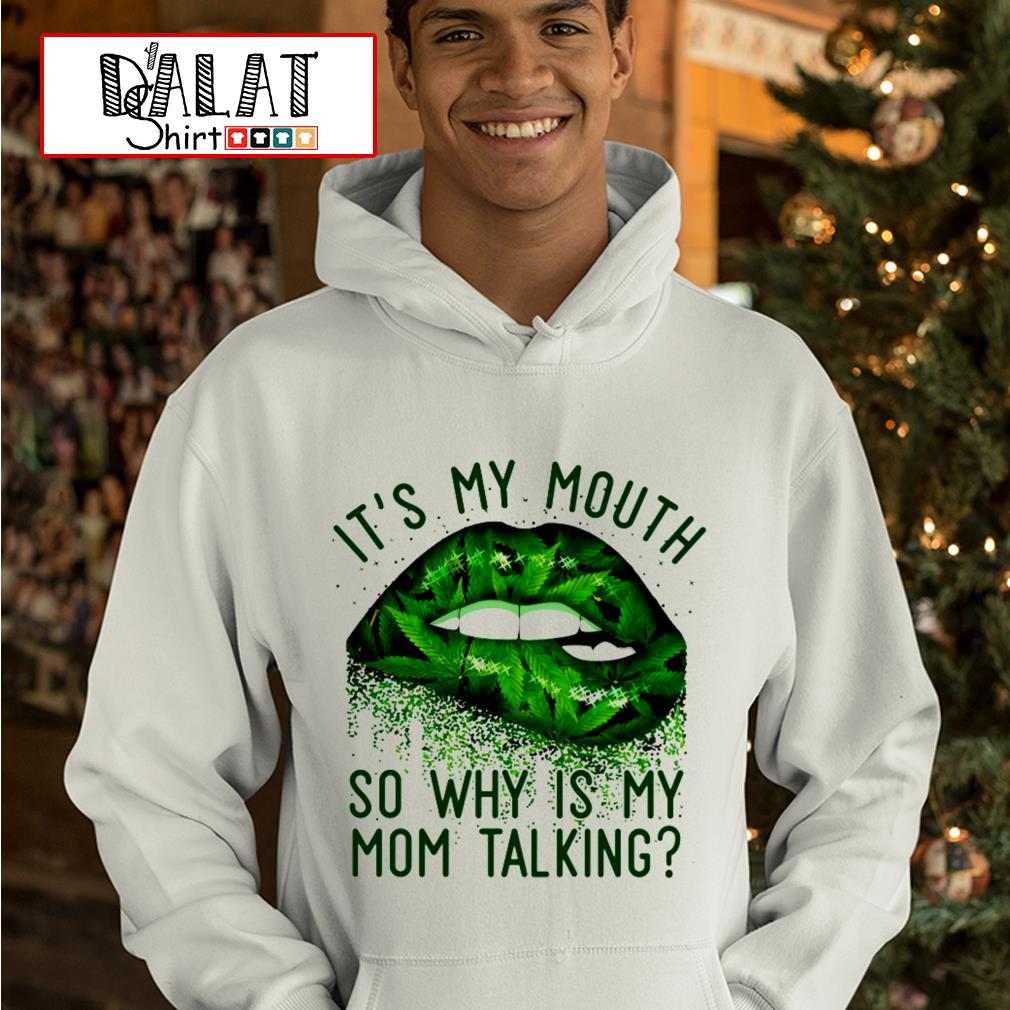 It's my mouth so why is my mom talking Hoodie