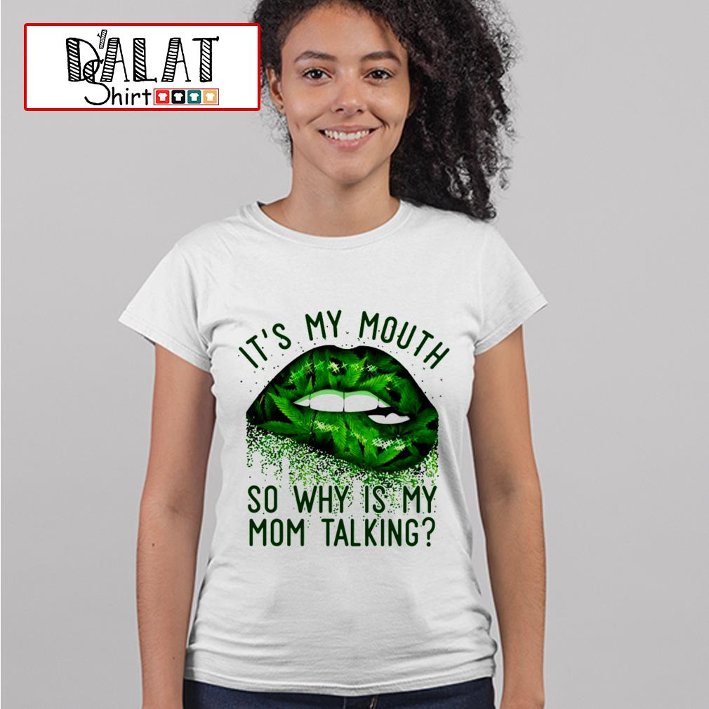 It's my mouth so why is my mom talking Ladies tee