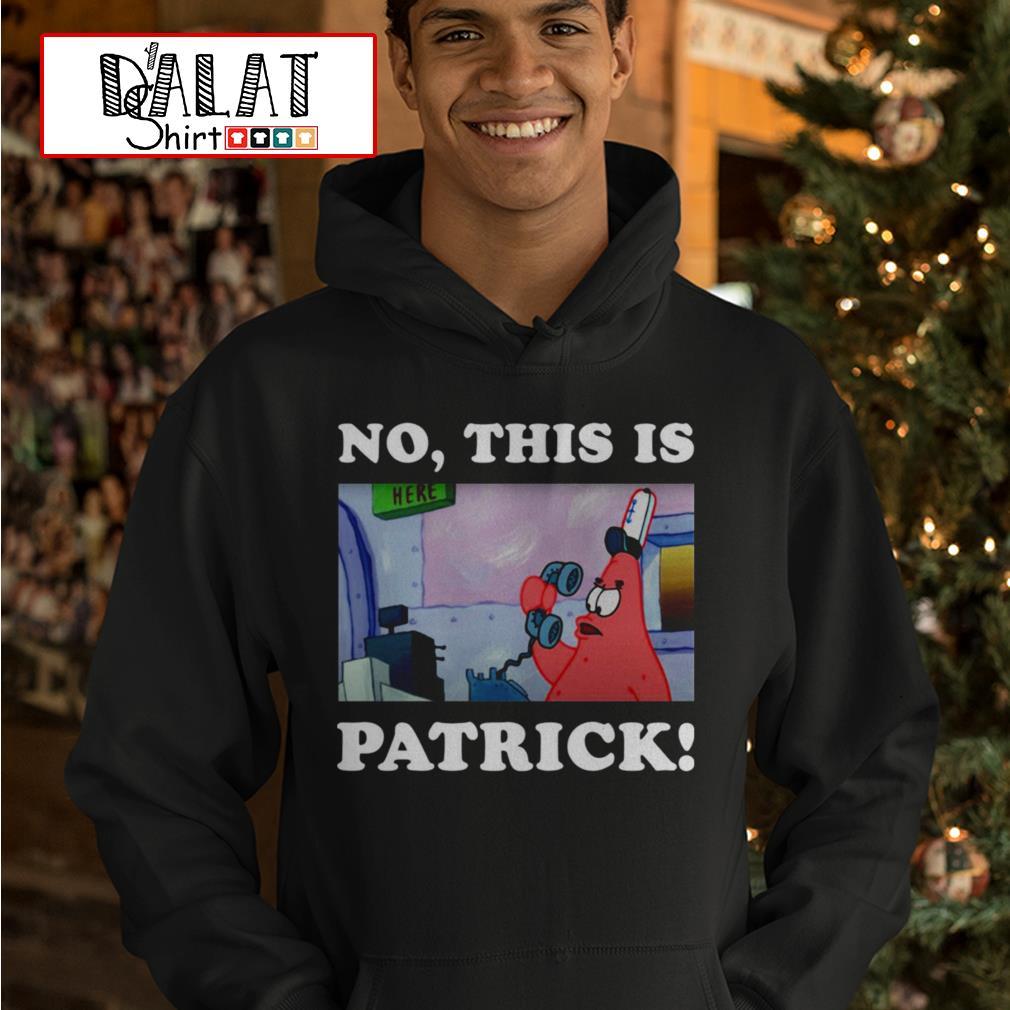 No this is patrick Hoodie