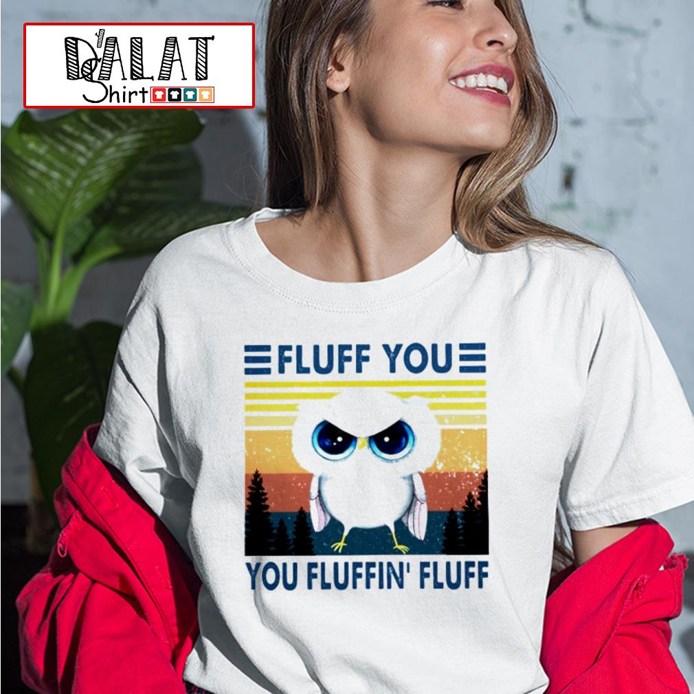 Owl Fluff you you fluffin' fluff Ladies tee
