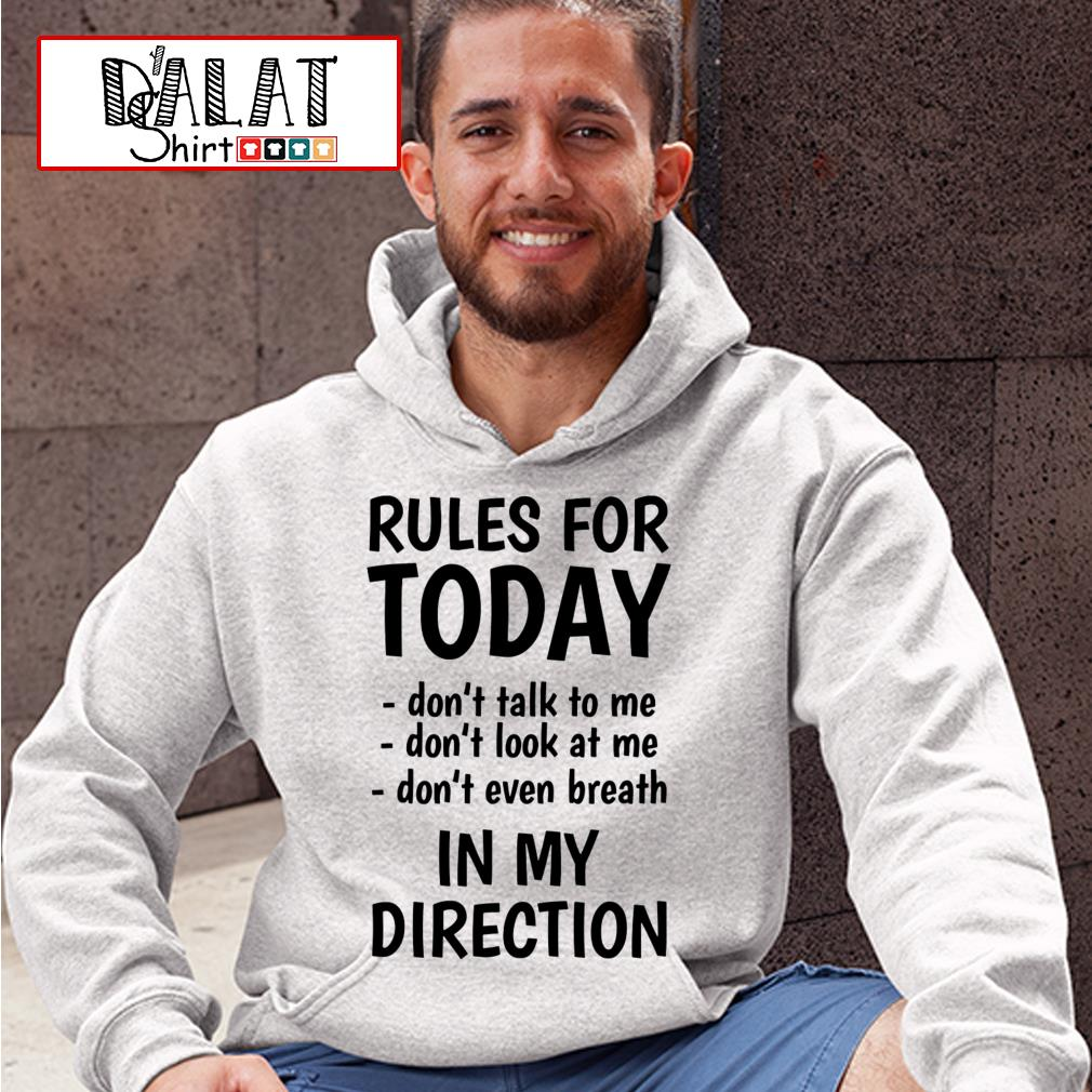 Rules for monday don't talk to me don't look at me don't even breathe in my direction Hoodie