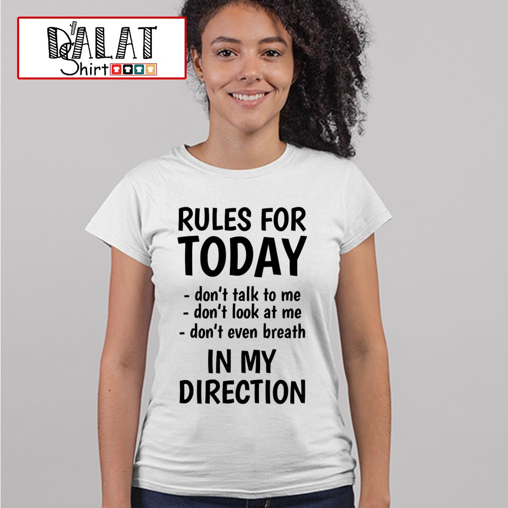 Rules for monday don't talk to me don't look at me don't even breathe in my direction Ladies tee