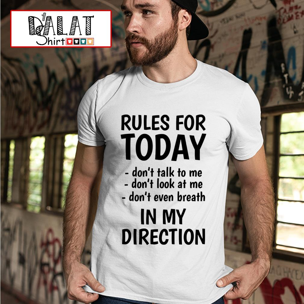 Rules for monday don't talk to me don't look at me don't even breathe in my direction shirt